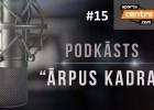 """Video: Podkāsts """"Ārpus Kadra"""", epizode #15"""