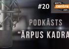 """Video: Podkāsts """"Ārpus Kadra"""", epizode #20"""
