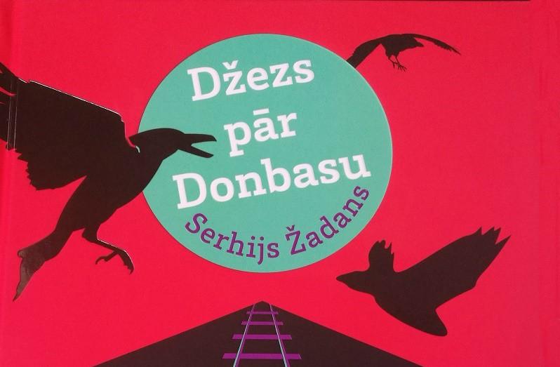 """""""Jāņa Rozes apgādā"""" iznācis romāns """"Džezs pār Donbasu"""""""