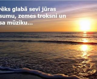 Foto: Cilvēks glabā sevī jūras klusumu, zemes troksni un gaisa mūziku...